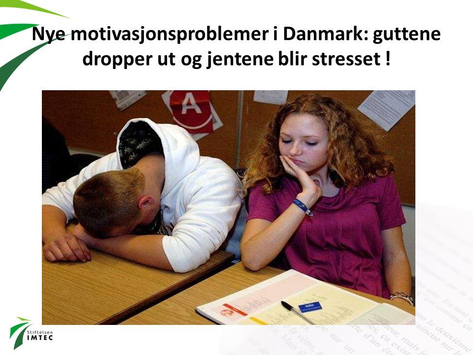 Nye motivasjonsproblemer i Danmark: guttene dropper ut og jentene blir stresset !
