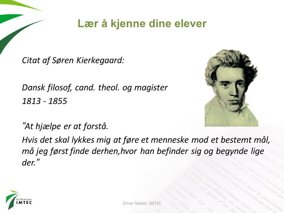 """Omar Mekki, IMTEC Citat af Søren Kierkegaard: Dansk filosof, cand. theol. og magister 1813 - 1855 """"At hjælpe er at forstå. Hvis det skal lykkes mig at"""