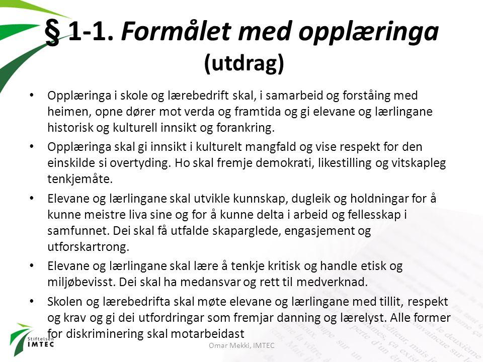 § 1-1. Formålet med opplæringa (utdrag) Opplæringa i skole og lærebedrift skal, i samarbeid og forståing med heimen, opne dører mot verda og framtida