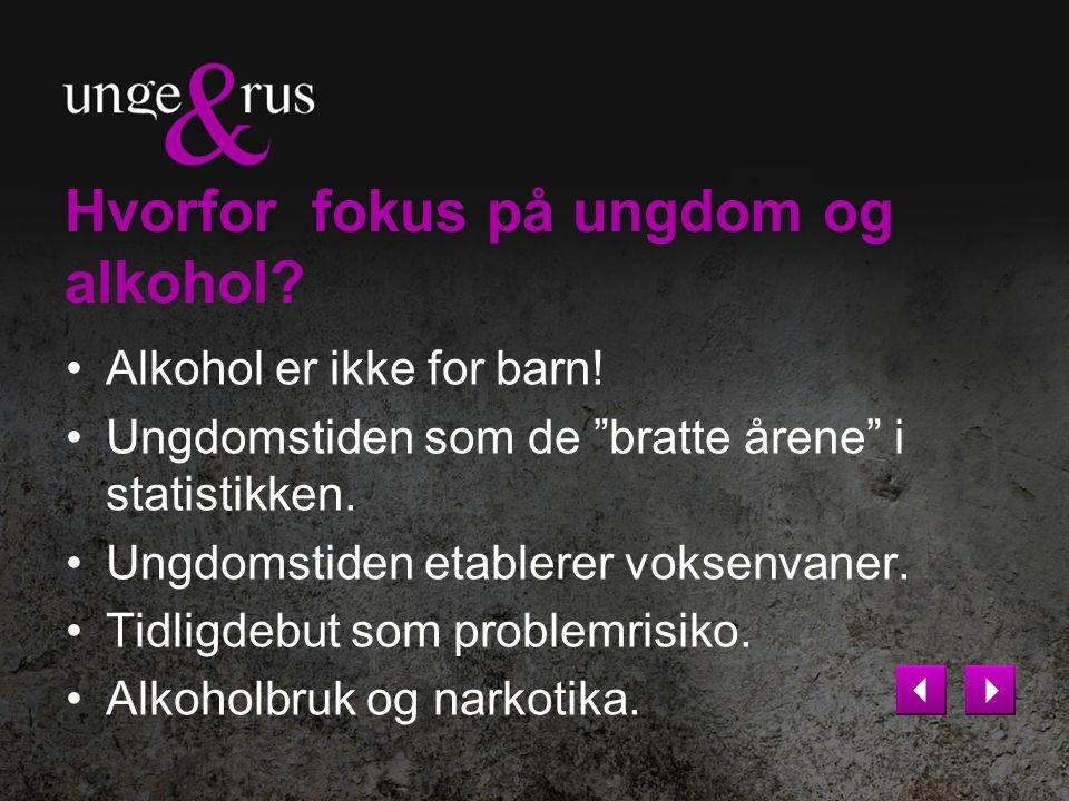 Hvorfor fokus på ungdom og alkohol. Alkohol er ikke for barn.