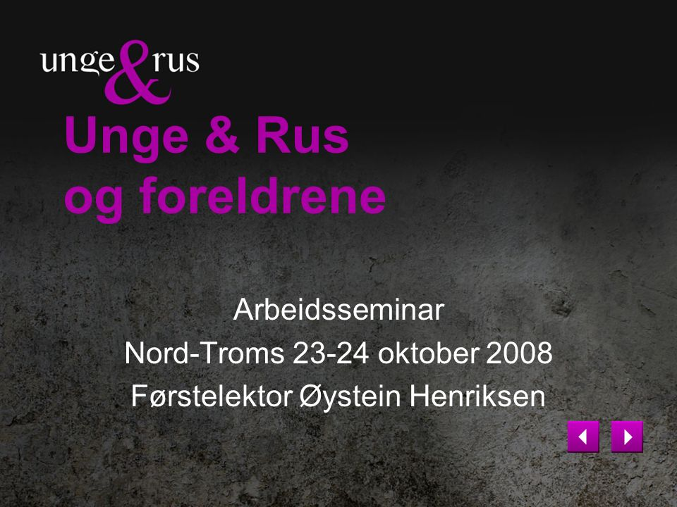 Unge & Rus og foreldrene Arbeidsseminar Nord-Troms 23-24 oktober 2008 Førstelektor Øystein Henriksen