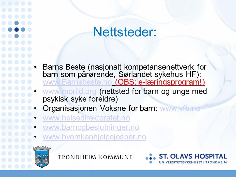 Nettsteder: Barns Beste (nasjonalt kompetansenettverk for barn som pårørende, Sørlandet sykehus HF): www.Barnsbeste.no (OBS: e-læringsprogram!) www.Barnsbeste.no www.morild.org (nettsted for barn og unge med psykisk syke foreldre)www.morild.org Organisasjonen Voksne for barn: www.vfb.nowww.vfb.no www.helsedirektoratet.no www.barnogbeslutninger.no www.hvemkanhjelpejesper.no