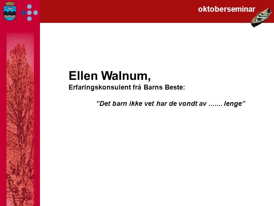 Ellen Walnum, Erfaringskonsulent frå Barns Beste: Det barn ikke vet har de vondt av.......