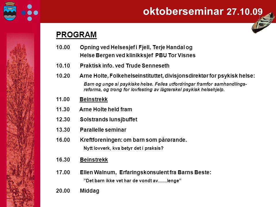 oktoberseminar 27.10.09 PROGRAM 10.00 Opning ved Helsesjef i Fjell, Terje Handal og Helse Bergen ved klinikksjef PBU Tor Visnes 10.10 Praktisk info.