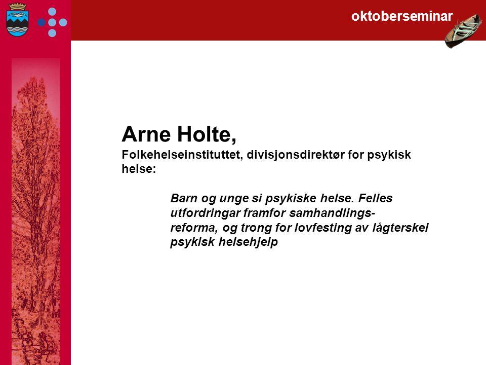 Arne Holte, Folkehelseinstituttet, divisjonsdirektør for psykisk helse: Barn og unge si psykiske helse.