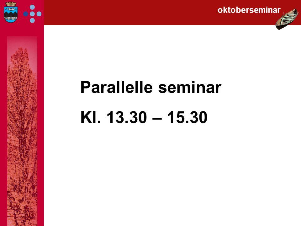 Parallelle seminar Kl. 13.30 – 15.30 oktoberseminar