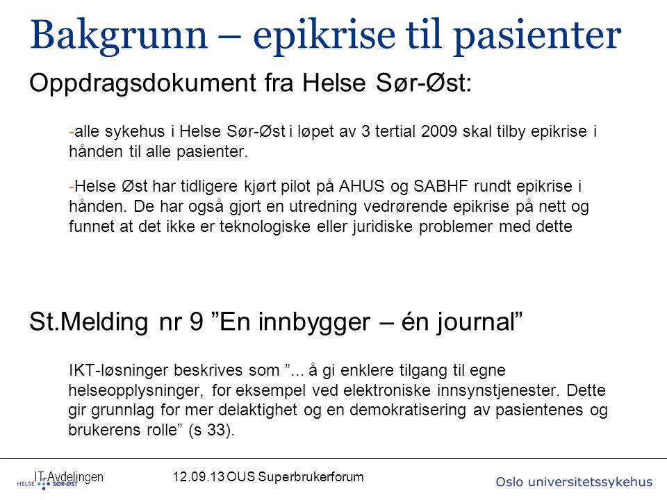 IT-Avdelingen Bakgrunn – epikrise til pasienter Oppdragsdokument fra Helse Sør-Øst: -alle sykehus i Helse Sør-Øst i løpet av 3 tertial 2009 skal tilby epikrise i hånden til alle pasienter.