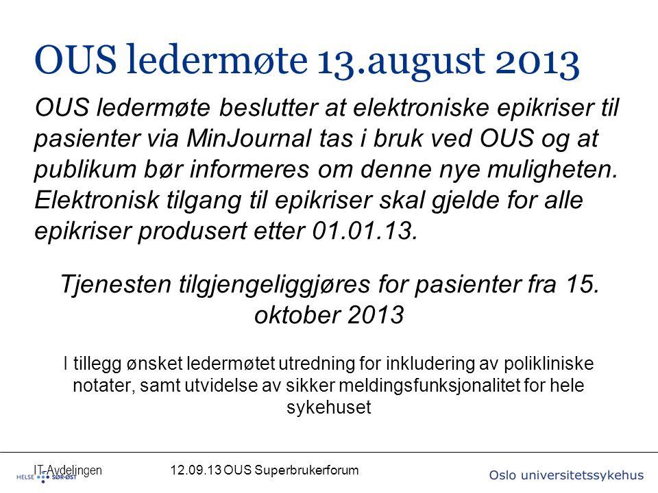 IT-Avdelingen OUS ledermøte 13.august 2013 OUS ledermøte beslutter at elektroniske epikriser til pasienter via MinJournal tas i bruk ved OUS og at publikum bør informeres om denne nye muligheten.
