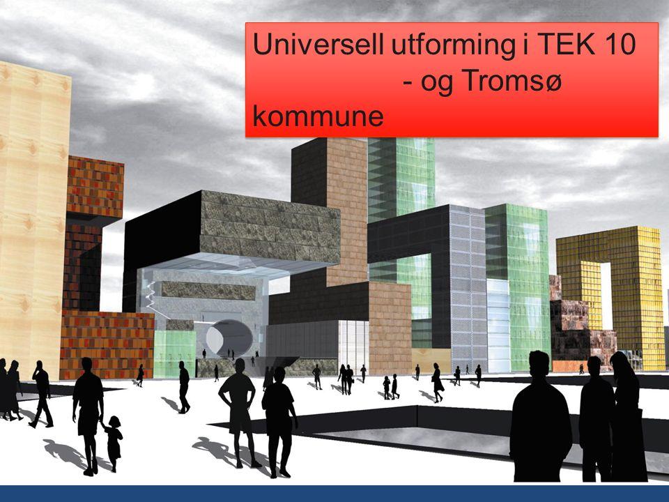 Universell utforming i TEK 10 - og Tromsø kommune