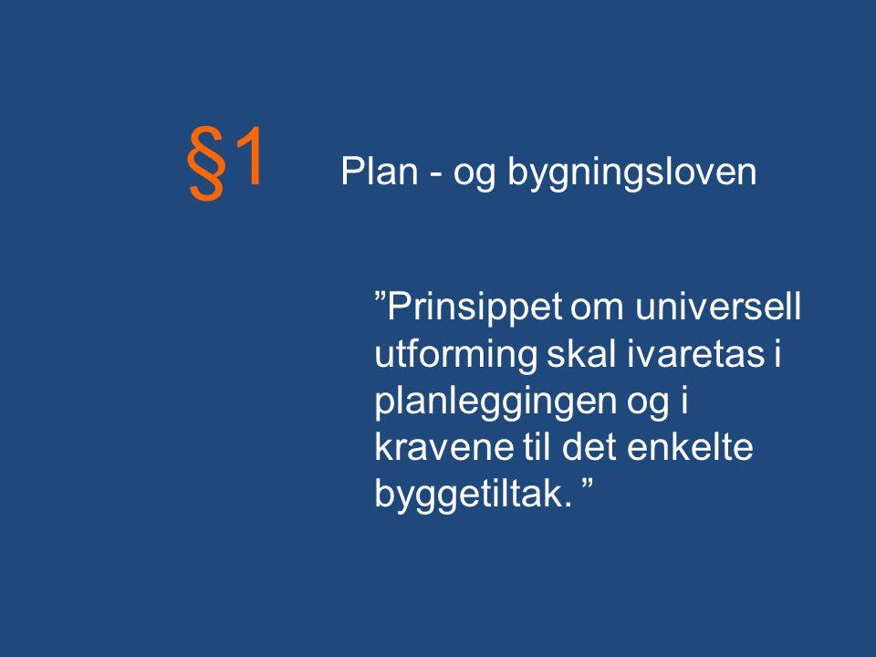 Prinsippet om universell utforming skal ivaretas i planleggingen og i kravene til det enkelte byggetiltak.