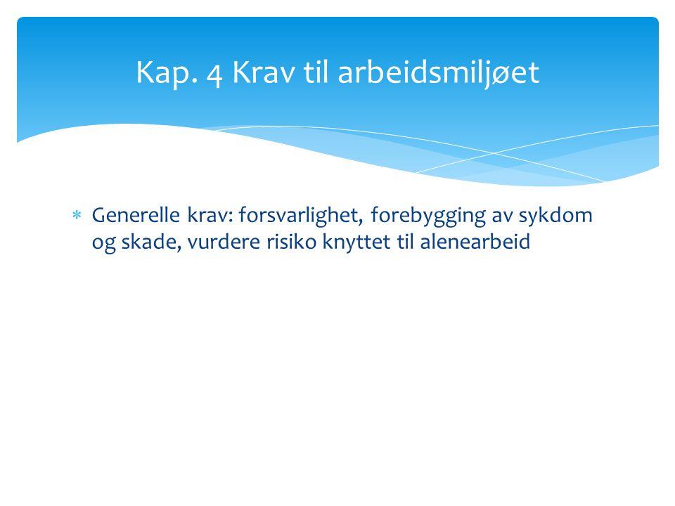  Generelle krav: forsvarlighet, forebygging av sykdom og skade, vurdere risiko knyttet til alenearbeid Kap.