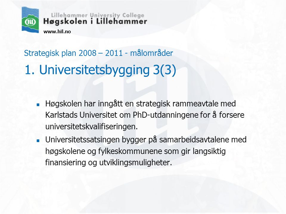 www.hil.no Strategisk plan 2008 – 2011 - målområder 1.