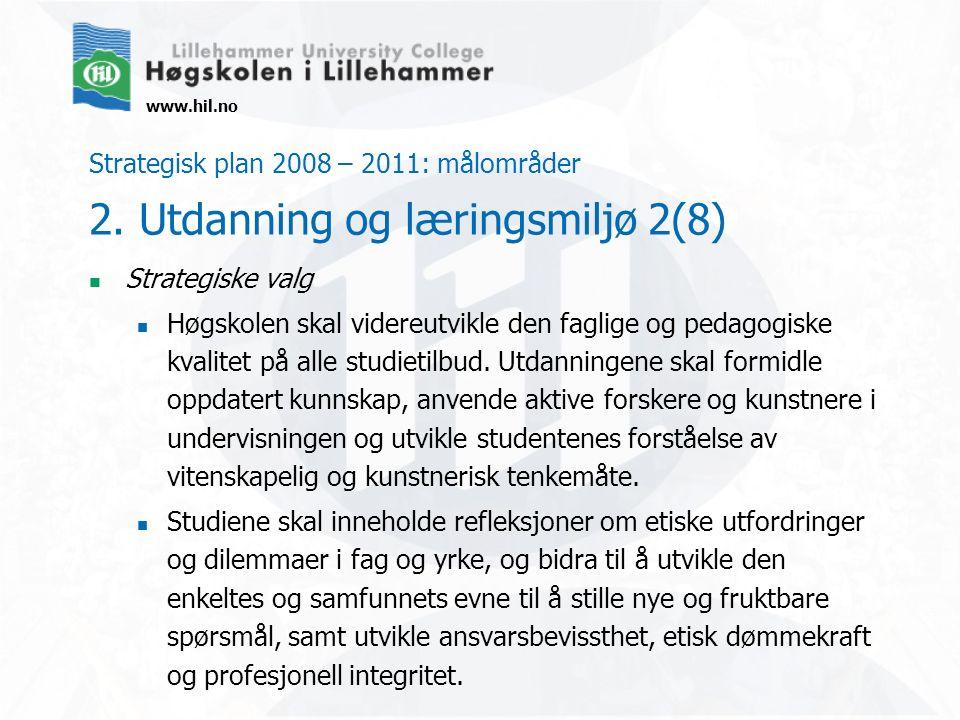 www.hil.no Strategisk plan 2008 – 2011: målområder 2. Utdanning og læringsmiljø 2(8) Strategiske valg Høgskolen skal videreutvikle den faglige og peda