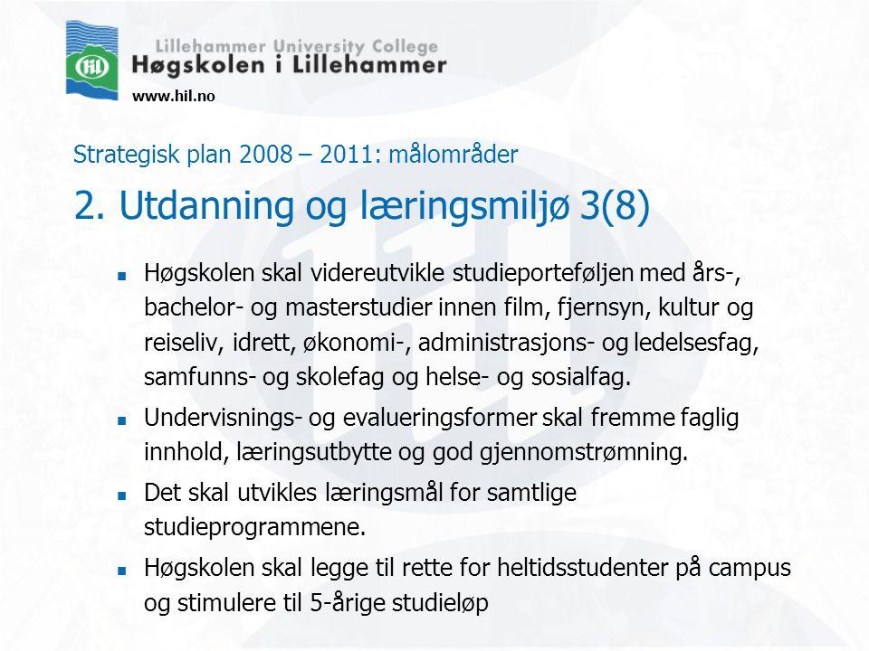 www.hil.no Strategisk plan 2008 – 2011: målområder 2. Utdanning og læringsmiljø 3(8) Høgskolen skal videreutvikle studieporteføljen med års-, bachelor