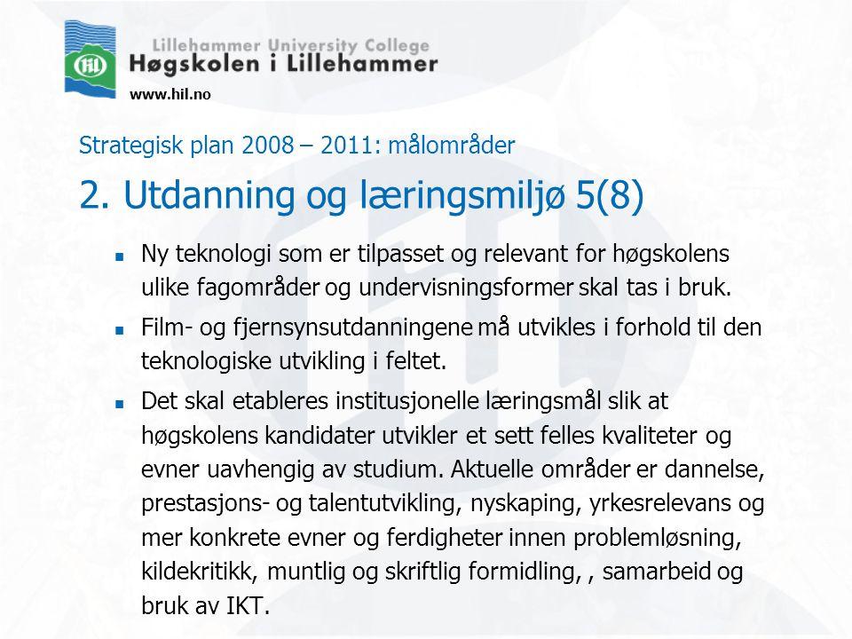 www.hil.no Strategisk plan 2008 – 2011: målområder 2. Utdanning og læringsmiljø 5(8) Ny teknologi som er tilpasset og relevant for høgskolens ulike fa
