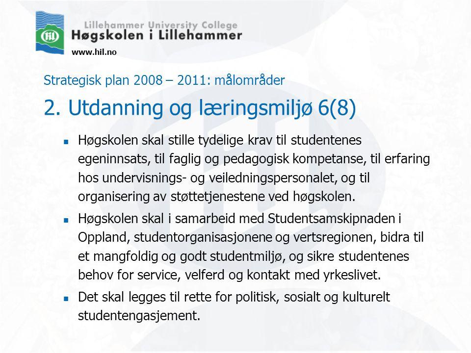 www.hil.no Strategisk plan 2008 – 2011: målområder 2. Utdanning og læringsmiljø 6(8) Høgskolen skal stille tydelige krav til studentenes egeninnsats,