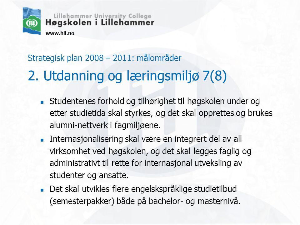 www.hil.no Strategisk plan 2008 – 2011: målområder 2. Utdanning og læringsmiljø 7(8) Studentenes forhold og tilhørighet til høgskolen under og etter s