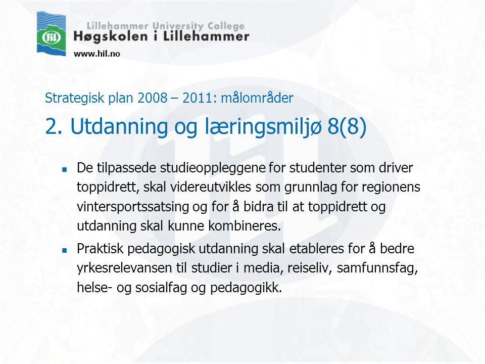 www.hil.no Strategisk plan 2008 – 2011: målområder 2. Utdanning og læringsmiljø 8(8) De tilpassede studieoppleggene for studenter som driver toppidret
