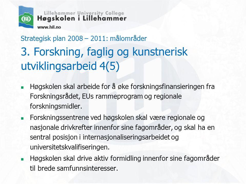 www.hil.no Strategisk plan 2008 – 2011: målområder 3. Forskning, faglig og kunstnerisk utviklingsarbeid 4(5) Høgskolen skal arbeide for å øke forsknin
