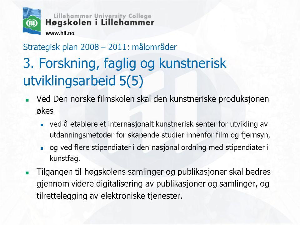 www.hil.no Strategisk plan 2008 – 2011: målområder 3. Forskning, faglig og kunstnerisk utviklingsarbeid 5(5) Ved Den norske filmskolen skal den kunstn