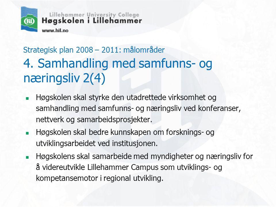 www.hil.no Strategisk plan 2008 – 2011: målområder 4. Samhandling med samfunns- og næringsliv 2(4) Høgskolen skal styrke den utadrettede virksomhet og
