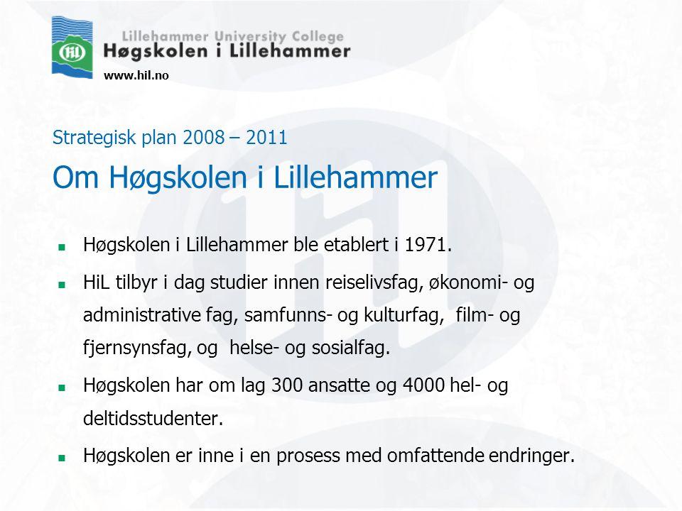 www.hil.no Strategisk plan 2008 – 2011 Om Høgskolen i Lillehammer Høgskolen i Lillehammer ble etablert i 1971. HiL tilbyr i dag studier innen reiseliv