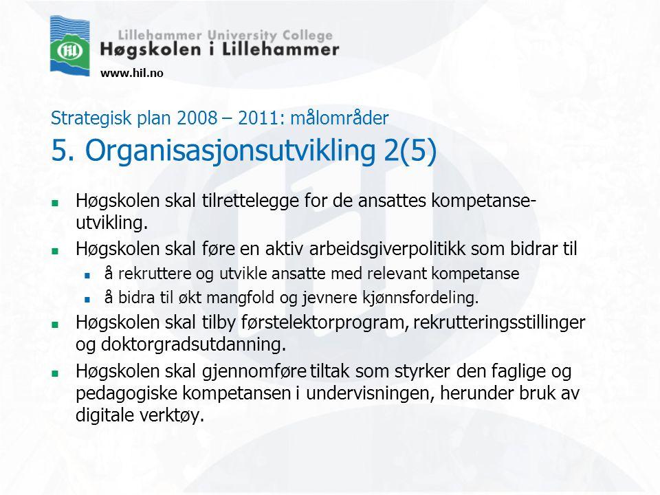 www.hil.no Strategisk plan 2008 – 2011: målområder 5. Organisasjonsutvikling 2(5) Høgskolen skal tilrettelegge for de ansattes kompetanse- utvikling.
