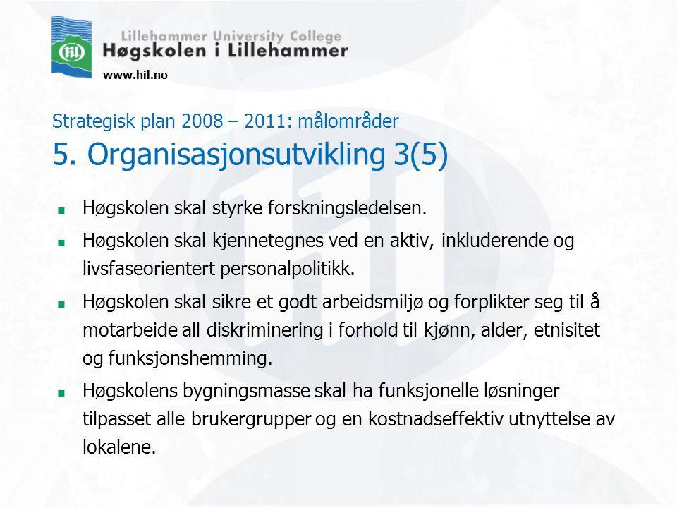 www.hil.no Strategisk plan 2008 – 2011: målområder 5. Organisasjonsutvikling 3(5) Høgskolen skal styrke forskningsledelsen. Høgskolen skal kjennetegne