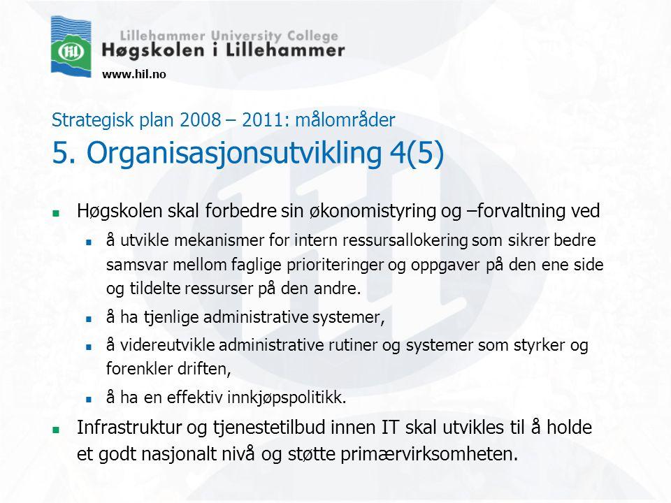 www.hil.no Strategisk plan 2008 – 2011: målområder 5. Organisasjonsutvikling 4(5) Høgskolen skal forbedre sin økonomistyring og –forvaltning ved å utv