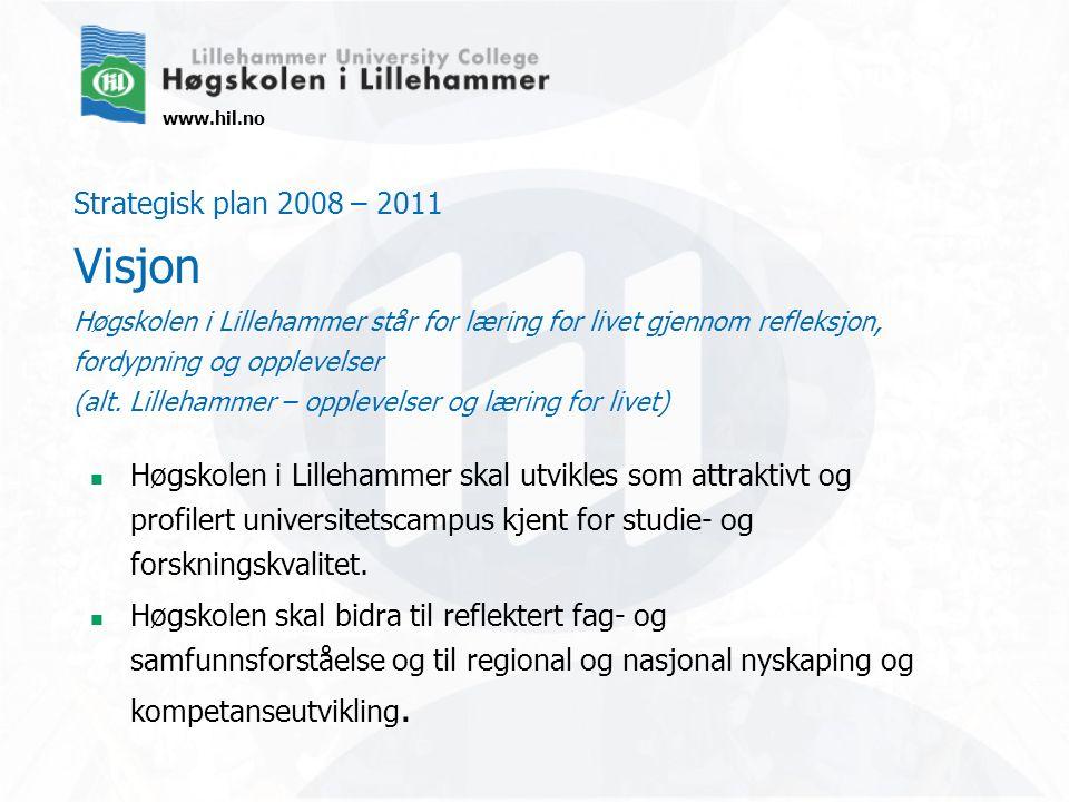 www.hil.no Strategisk plan 2008 – 2011 Visjon Høgskolen i Lillehammer står for læring for livet gjennom refleksjon, fordypning og opplevelser (alt. Li