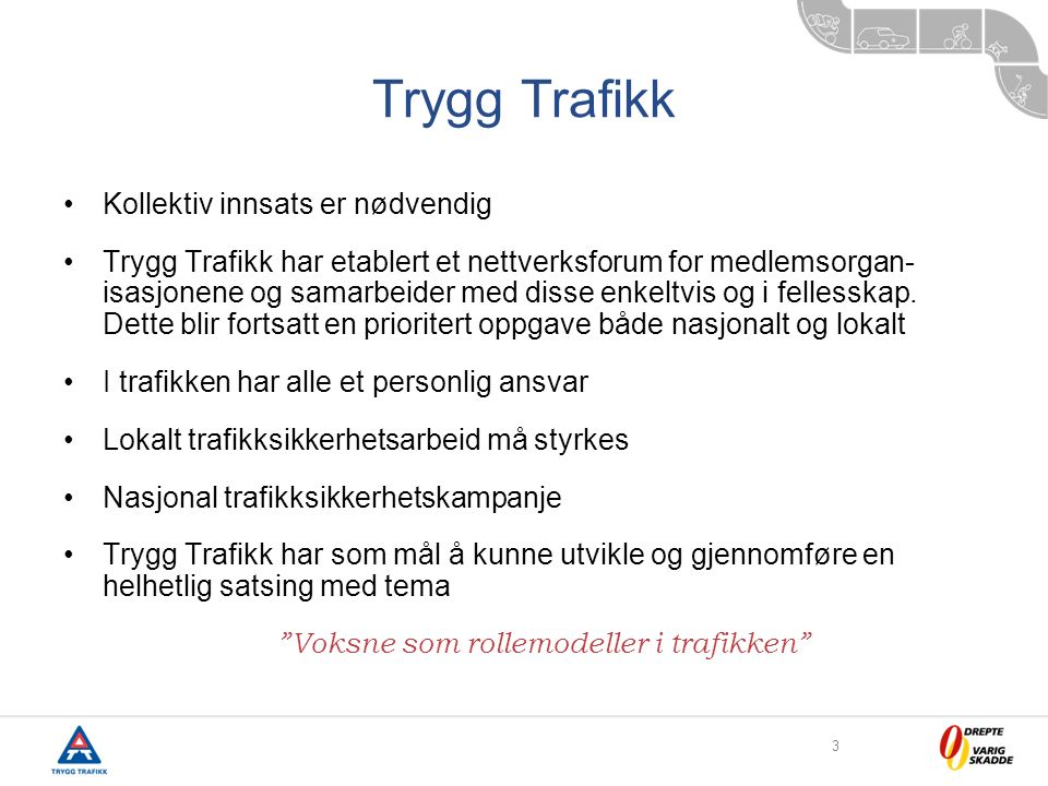 3 Trygg Trafikk Kollektiv innsats er nødvendig Trygg Trafikk har etablert et nettverksforum for medlemsorgan- isasjonene og samarbeider med disse enkeltvis og i fellesskap.