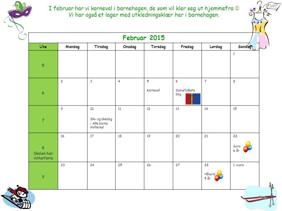 Februar 2015 UkeMandagTirsdagOnsdagTorsdagFredagLørdagSøndag 5 1 6 2345 Karneval 6 Samefolkets dag 78 7 910 Ski- og akedag - Alle barna inviteres! 111