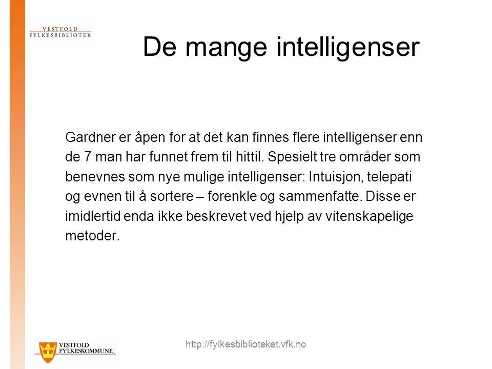 http://fylkesbiblioteket.vfk.no De mange intelligenser Gardner er åpen for at det kan finnes flere intelligenser enn de 7 man har funnet frem til hittil.