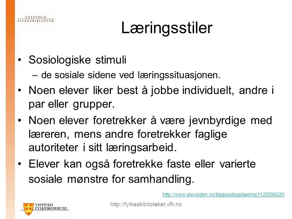 http://fylkesbiblioteket.vfk.no Læringsstiler Sosiologiske stimuli –de sosiale sidene ved læringssituasjonen. Noen elever liker best å jobbe individue