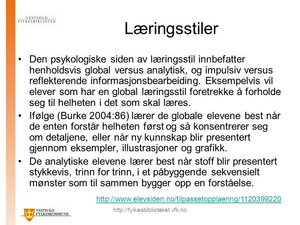 http://fylkesbiblioteket.vfk.no Læringsstiler Den psykologiske siden av læringsstil innbefatter henholdsvis global versus analytisk, og impulsiv versus reflekterende informasjonsbearbeiding.