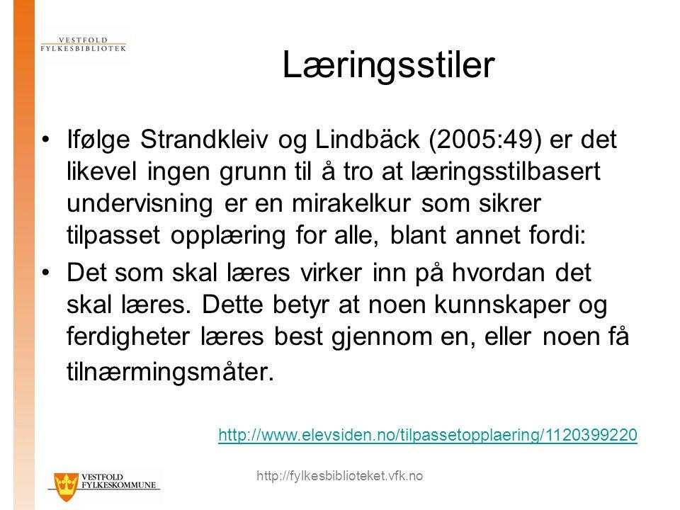 http://fylkesbiblioteket.vfk.no Læringsstiler Ifølge Strandkleiv og Lindbäck (2005:49) er det likevel ingen grunn til å tro at læringsstilbasert under