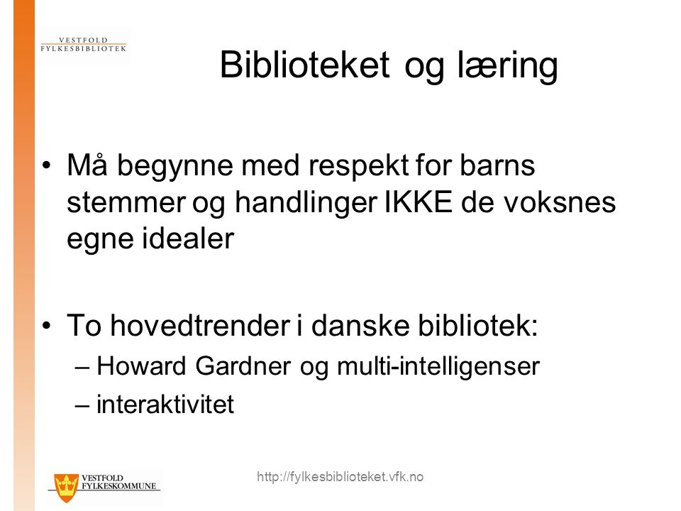 http://fylkesbiblioteket.vfk.no Biblioteket og læring Må begynne med respekt for barns stemmer og handlinger IKKE de voksnes egne idealer To hovedtren