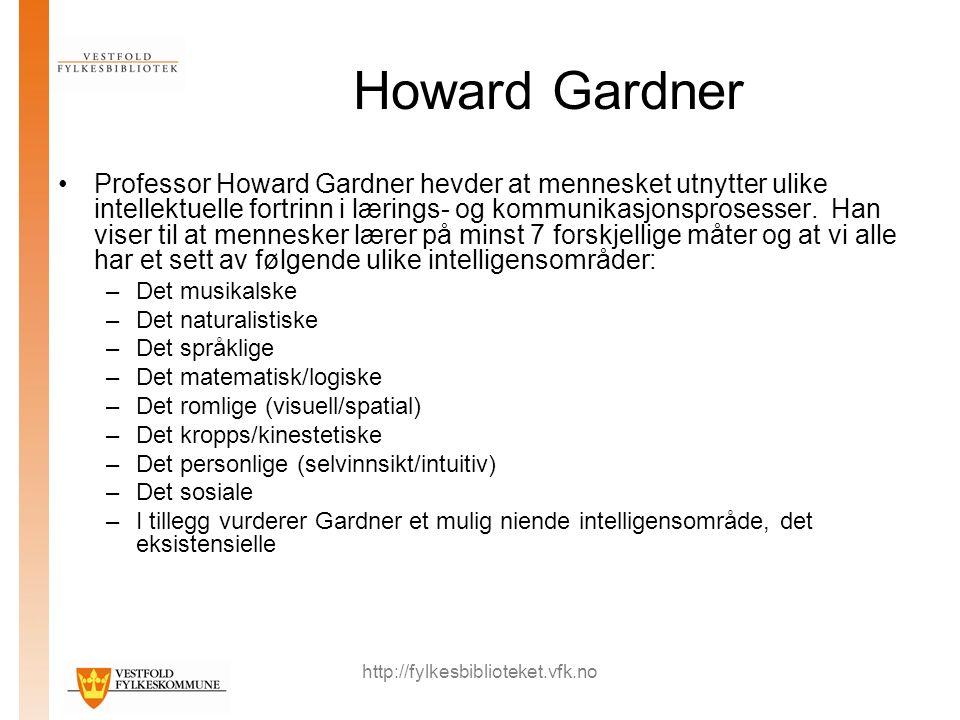 http://fylkesbiblioteket.vfk.no Howard Gardner Professor Howard Gardner hevder at mennesket utnytter ulike intellektuelle fortrinn i lærings- og kommu