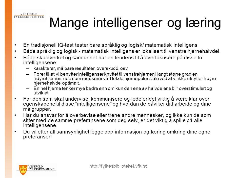 http://fylkesbiblioteket.vfk.no Mange intelligenser og læring En tradisjonell IQ-test tester bare språklig og logisk/ matematisk intelligens Både språklig og logisk - matematisk intelligens er lokalisert til venstre hjernehalvdel.