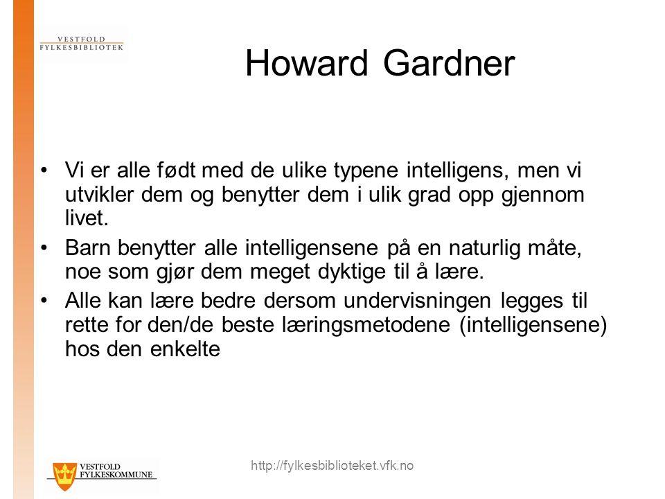 http://fylkesbiblioteket.vfk.no Howard Gardner Vi er alle født med de ulike typene intelligens, men vi utvikler dem og benytter dem i ulik grad opp gjennom livet.