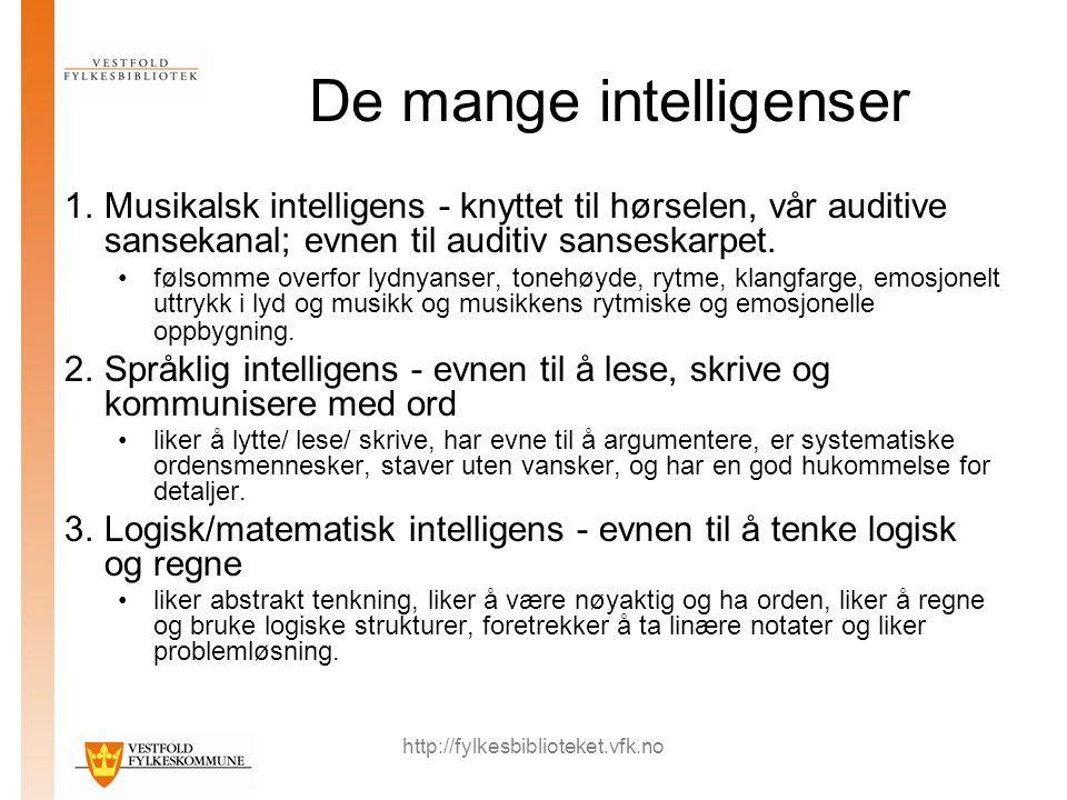 http://fylkesbiblioteket.vfk.no De mange intelligenser 1.Musikalsk intelligens - knyttet til hørselen, vår auditive sansekanal; evnen til auditiv sanseskarpet.