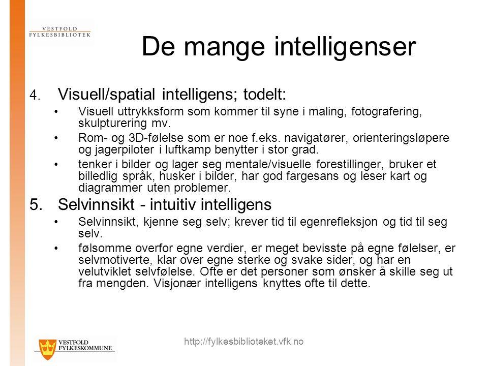 http://fylkesbiblioteket.vfk.no De mange intelligenser 4. Visuell/spatial intelligens; todelt: Visuell uttrykksform som kommer til syne i maling, foto