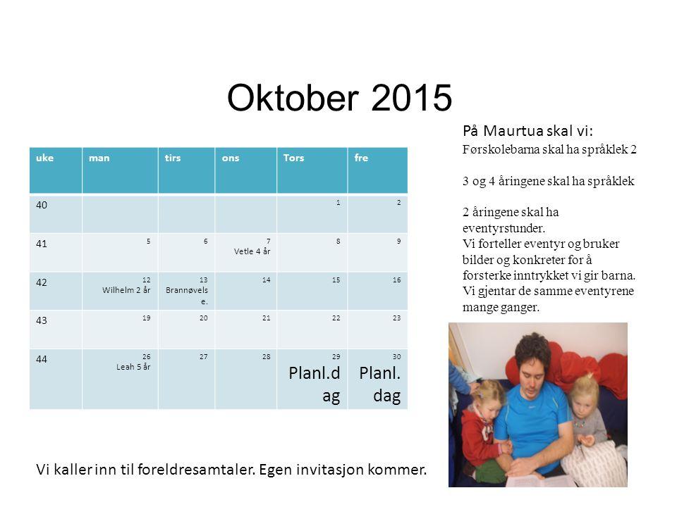 Oktober 2015 ukemantirsonsTorsfre 40 12 41 567 Vetle 4 år 89 42 12 Wilhelm 2 år 13 Brannøvels e. 141516 43 1920212223 44 26 Leah 5 år 272829 Planl.d a