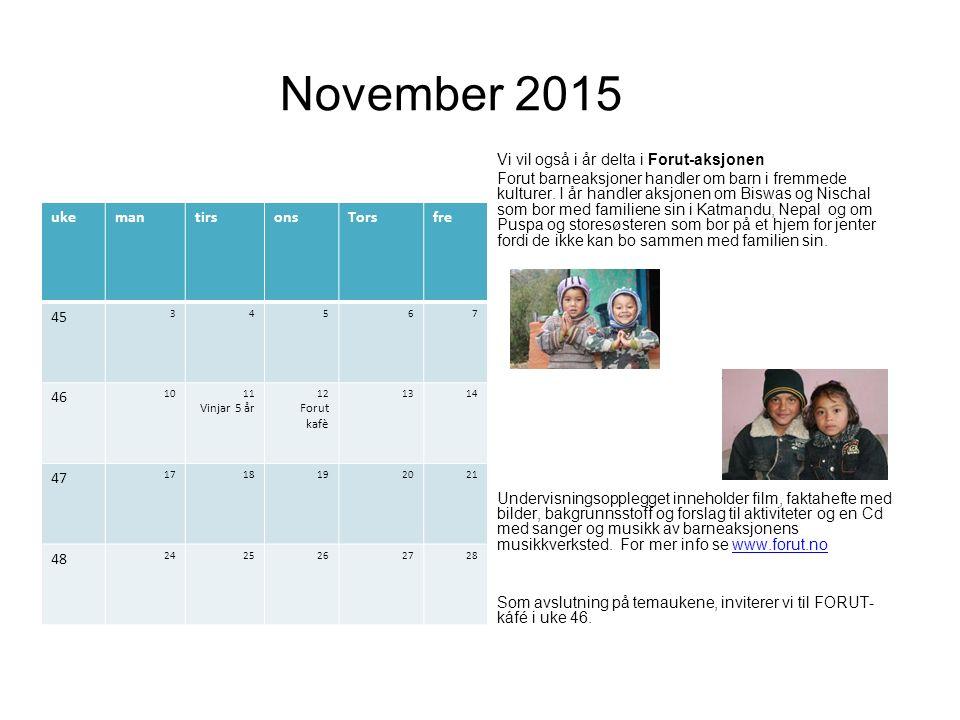 November 2015 Vi vil også i år delta i Forut-aksjonen Forut barneaksjoner handler om barn i fremmede kulturer.