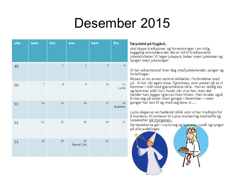 Desember 2015 ukemantirsonstorsfre 49 1234 50 7891011 Lucia 51 1415161718 Grøtfest 52 2122232425 53 282930 Daniel 2 år 31 Førjulstid på Nygård..
