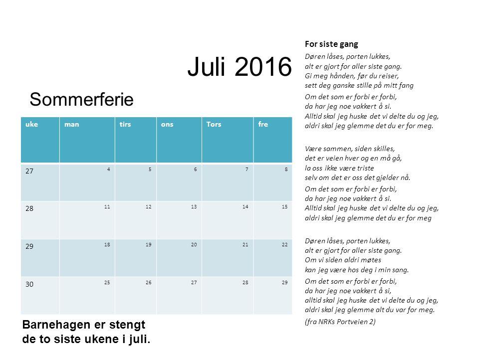 Juli 2016 Sommerferie Barnehagen er stengt de to siste ukene i juli. ukemantirsonsTorsfre 27 45678 28 1112131415 29 1819202122 30 2526272829 For siste