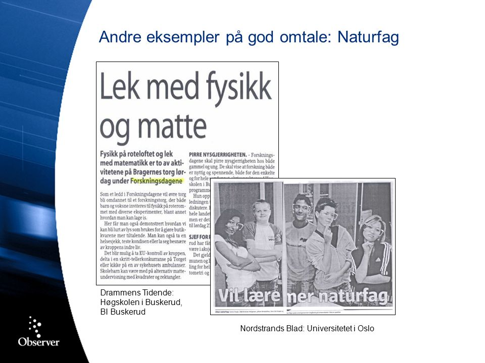 Andre eksempler på god omtale: Naturfag Drammens Tidende: Høgskolen i Buskerud, BI Buskerud Nordstrands Blad: Universitetet i Oslo