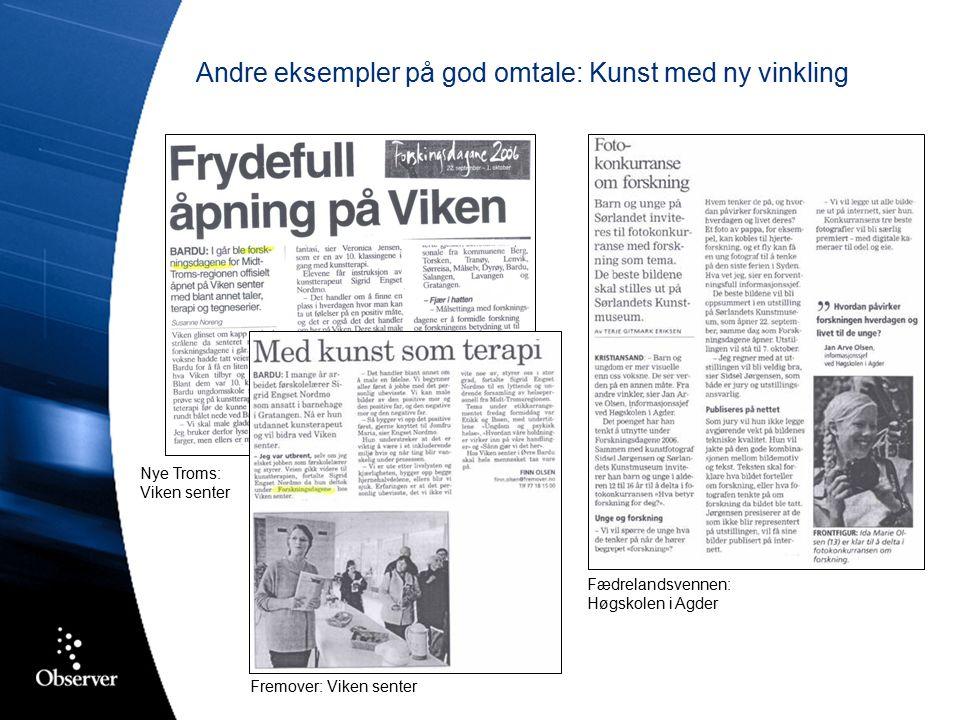 Andre eksempler på god omtale: Kunst med ny vinkling Nye Troms: Viken senter Fædrelandsvennen: Høgskolen i Agder Fremover: Viken senter