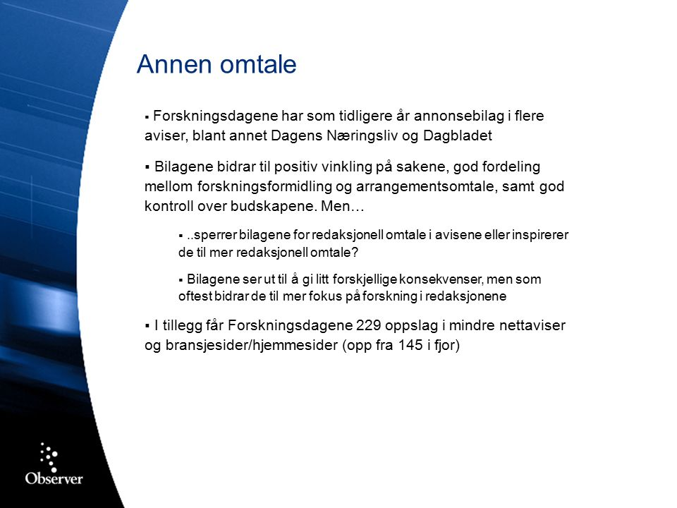  Forskningsdagene har som tidligere år annonsebilag i flere aviser, blant annet Dagens Næringsliv og Dagbladet  Bilagene bidrar til positiv vinkling på sakene, god fordeling mellom forskningsformidling og arrangementsomtale, samt god kontroll over budskapene.