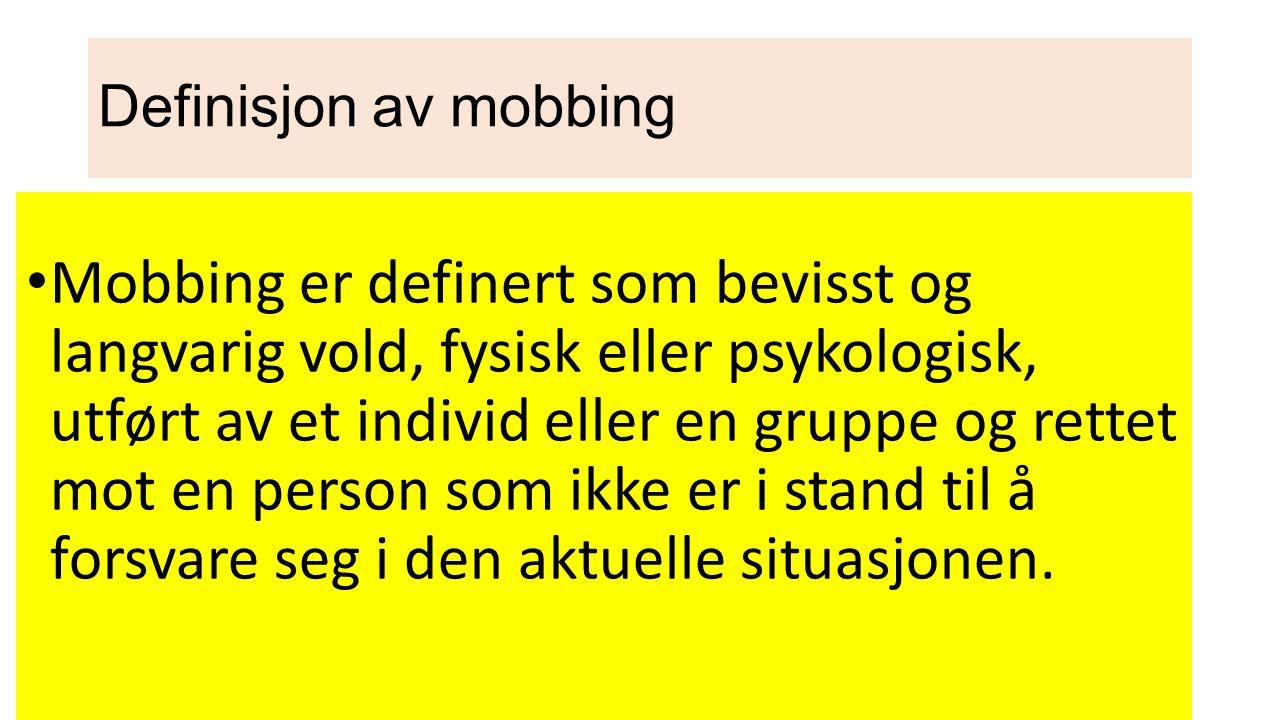 Definisjon av mobbing Mobbing er definert som bevisst og langvarig vold, fysisk eller psykologisk, utført av et individ eller en gruppe og rettet mot en person som ikke er i stand til å forsvare seg i den aktuelle situasjonen.